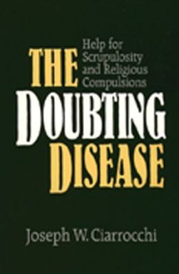 The Doubting Disease: Help for Scrupulosity and Religious Compulsions
