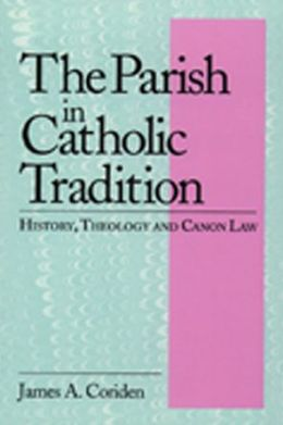 Parish in the Catholic Tradition: History, Theology & Canon Law