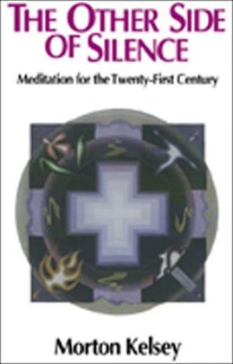 The Other Side of Silence: Meditation for the Twenty-First Century