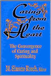 Caring from the Heart: The Convergence of Caring and Spirituality