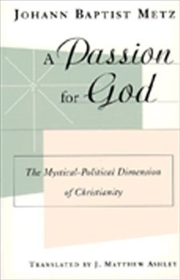 A Passion for God: The Mystical-Political Dimension of Christianity