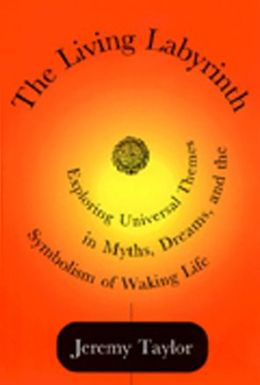 The Living Labyrinth: Exploring Universal Themes in Myth, Dreams and the Symbolism of Working Life