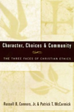 Character, Choices and Community: The Three Faces of Christian Ethics