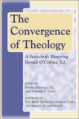 The Convergence of Theology: A Festschrift Honoring Gerald O'Collins, S. J.