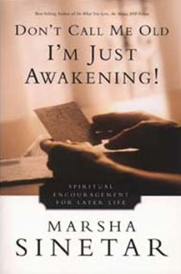 Don't Call Me Old, I'm Just Awakening: Spiritual Encouragement for Later Life