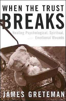 When the Trust Breaks: Healing Psychological, Spiritual, and Emotional Wounds