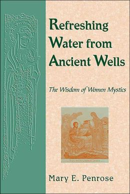Refreshing Water from Ancient Wells: The Wisdom of Women Mystics