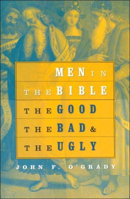 Men in the Bible: The Good, the Bad, and the Ugly