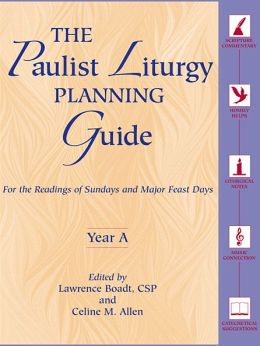 The Paulist Liturgy Planning Guide: For the Readings of Sundays and Major Feast Days, Year A