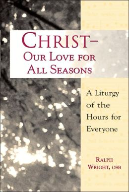 Christ- Our Love for All Seasons: A Liturgy of the Hours for Everyone