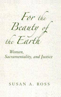 For the Beauty of the Earth: Women, Sacramentality, and Justice