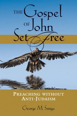 The Gospel of John Set Free: Preaching Without Anti-Judaism