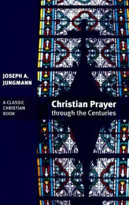 Christian Prayer Through the Centuries