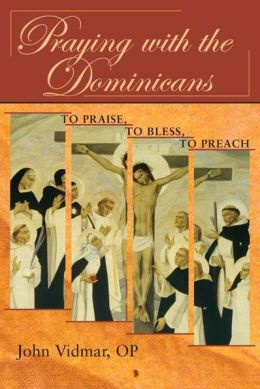 Praying with the Dominicans: To Praise, to Bless, to Preach