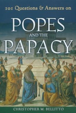 101 Questions and Answers on Popes and the Papacy