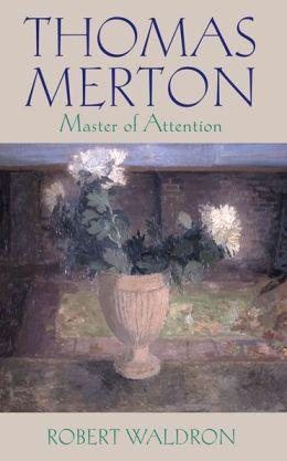 Thomas Merton: Master of Attention: An Exploration of Prayer