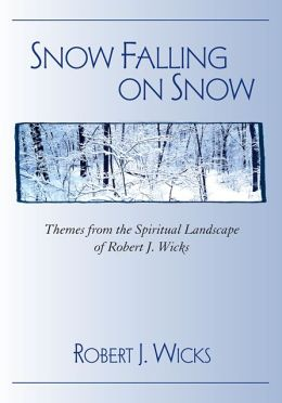 Snow Falling on Snow: Themes from the Spiritual Landscape of Robert J. Wicks