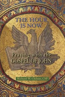 The Hour Is Now: Praying with the Gospel of John