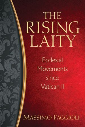 Rising laity, The: Lay Movements since Vatican II