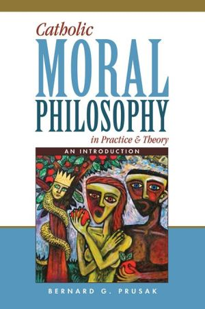 Catholic Moral Philosophy in Practice and Theory