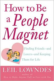 How to Be a People Magnet: The Secrets to Finding Friends and and Lovers and Keeping Them for Life