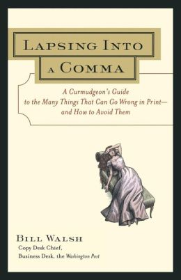 Lapsing into a Comma : A Curmudgeon's Guide to the Many Things That Can Go Wrong in Print--and how to Avoid Them
