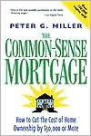 The Common-Sense Mortgage : How to Cut the Cost of Home Ownership by $50,000 or More