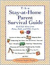 Stay-at-Home-Parent's Survival Guide : Real-Life Advice from Moms, Dads, and Other Experts a to Z