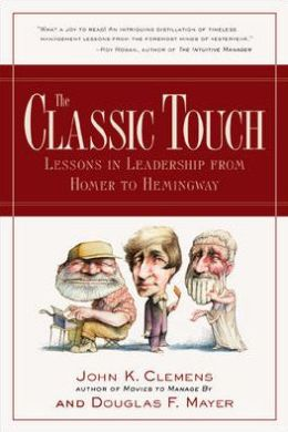 The Classic Touch : Lessons in Leadership from Homer to Hemingway