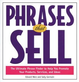 Phrases That Sell : The Ultimate Phrase Finder to Help You Promote Your Products, Services, and Ideas