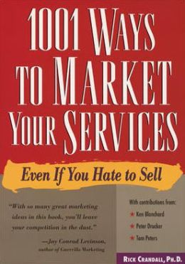 1001 Ways to Market Your Services : For People Who Hate to Sell