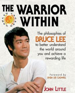 The Warrior Within: The Philosophies of Bruce Lee for Better Understanding the World Around You & Achieving a Rewarding Life