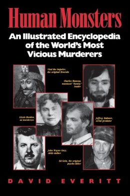 Human Monsters : An Illustrated Encyclopedia of the World's Most Vicious Murderers