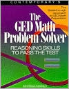 The GED Math Problem Solver: Reasoning Skills to Pass the Test