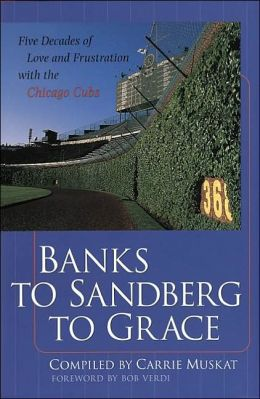 Banks to Sandberg to Grace : Five Decades of Love and Frustration with the Chicago Cubs