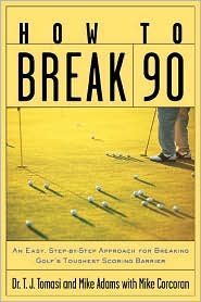 How to Break 90 : An Easy, Step-by-Step Approach for Breaking Golf''s Toughest Scoring Barrier