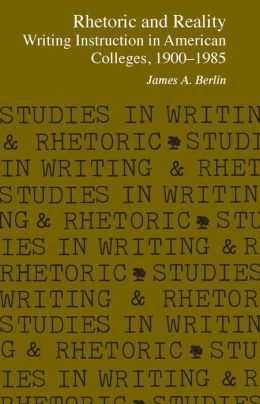 Rhetoric and Reality: Writing Instruction in American Colleges, 1900 - 1985