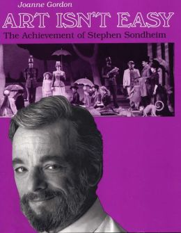 Art Isn't Easy: The Achievement of Stephen Sondheim