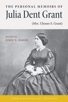 The Personal Memoirs of Julia Dent Grant (Mrs. Ulysses S. Grant)