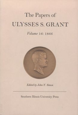 The Papers of Ulysses S. Grant: 1866