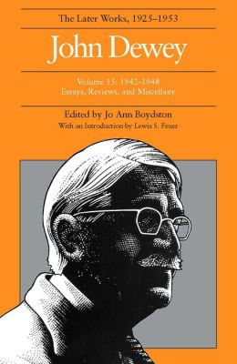 The Later Works of John Dewey, 1925-1953: Essays, Reviews, and Miscellany, 1942-1948
