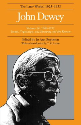 The Later Works of John Dewey, 1949-1952: 1949-1952, Essays, Typescripts, and Knowing and the Known