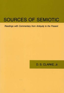 Sources of Semiotic: Readings with Commentary from Antiquity to the Present