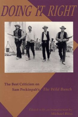 Doing It Right: The Best Criticism on Sam Peckinpah's the Wild Bunch