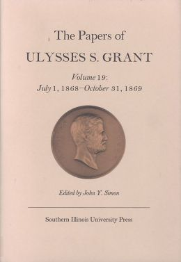 The Papers of Ulysses S. Grant: July 1, 1868 - October 31, 1869