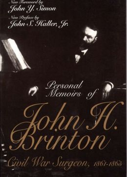 Personal Memoirs of John Brinton: Civil War Surgeon, 1861-1865