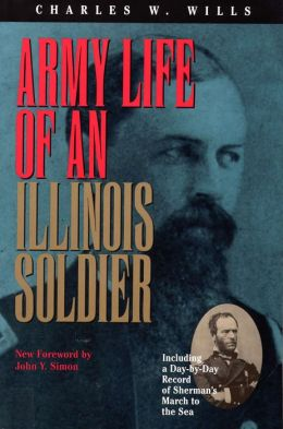 Army Life of an Illinois Soldier: Including a Day by Day Record of Sherman's March to the Sea