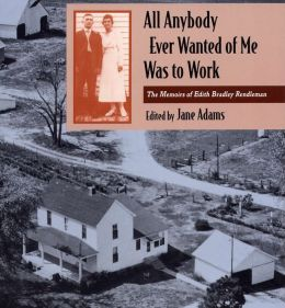 All Anybody Ever Wanted of Me Was to Work: The Memoirs of Edith Bradley Rendleman