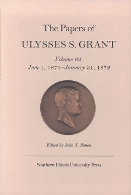 The Papers of Ulysses S. Grant: June 1, 1871 - January 31, 1872