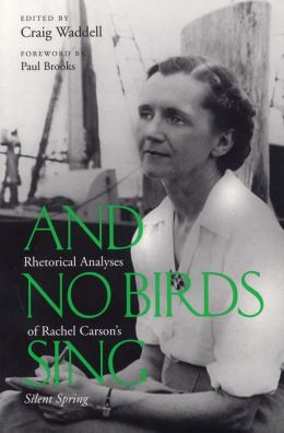 And No Birds Sing: Rhetorical Analyses of Rachael Carson's Silent Spring